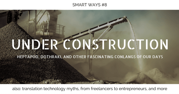 Smart Ways #8: Constructed Languages, Translapreneurs, and more