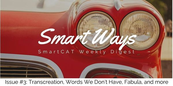 Smart Ways #3: Transcreation, Words We Don't Have, Fabula, and More
